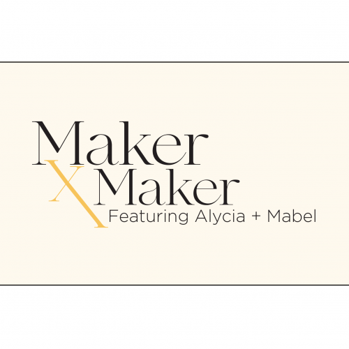 Maker x Maker Featuring Alycia + Mabel Cover Graphic