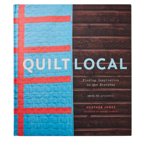 Quilt Local: Finding Inspiration in the Everyday