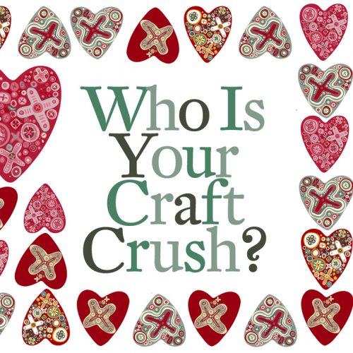 Who is your Craft Crush?