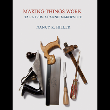 Nancy R. Hiller Making Things Work: Tales From a Cabinetmakers Life